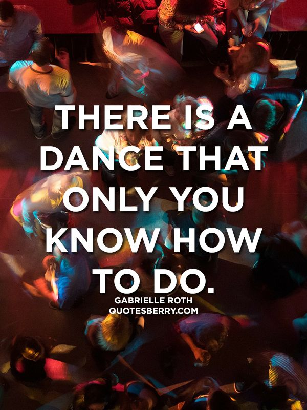 There is a dance that only you know how to do. -... | QuotesBerry ...