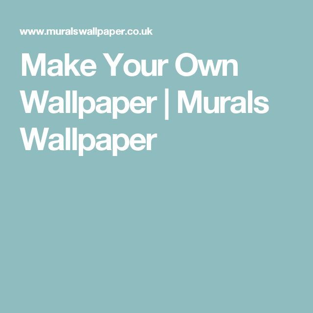 Make Your Own Wallpaper   Murals Wallpaper