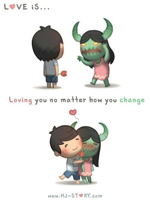 He loves me no matter how I change.
