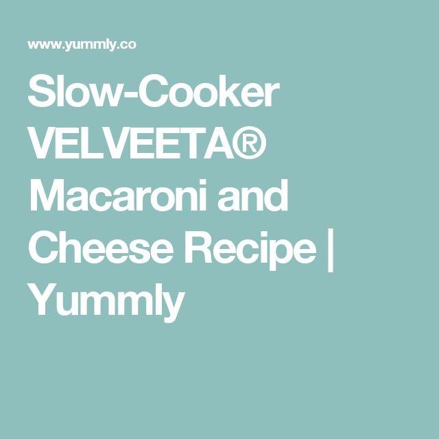 Slow-Cooker VELVEETA® Macaroni and Cheese Recipe | Yummly
