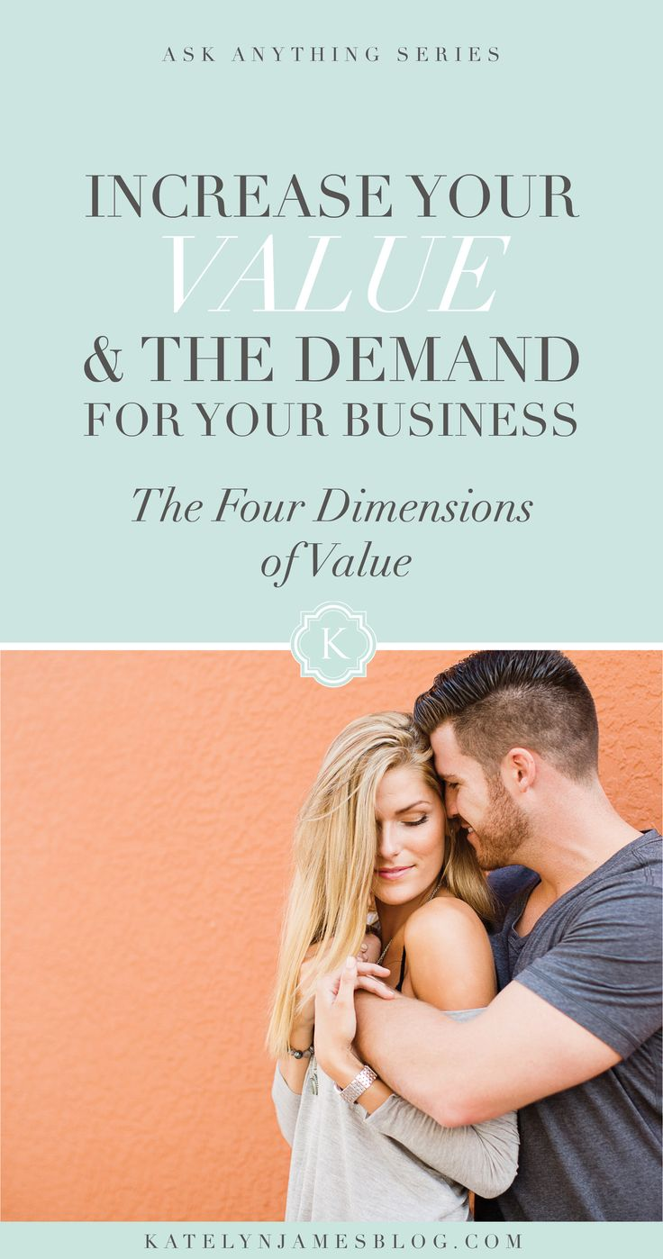 Increase your value and the demand for your business with these 4 dimensions of value by Katelyn James Photography