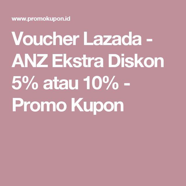 Voucher Lazada - ANZ Ekstra Diskon 5% atau 10%           -            Promo Kupon