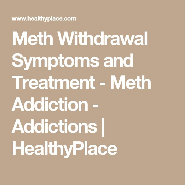 Meth Withdrawal Symptoms and Treatment - Meth Addiction - Addictions | HealthyPlace