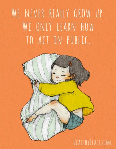 Positive Quote: We never really grow up. We only learn how to act in public. www.HealthyPlace.com