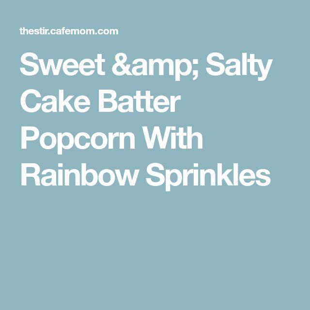 Sweet & Salty Cake Batter Popcorn With Rainbow Sprinkles