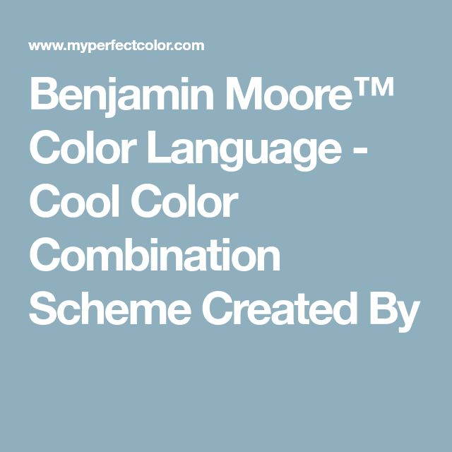 Benjamin Moore™ Color Language - Cool Color Combination Scheme Created By
