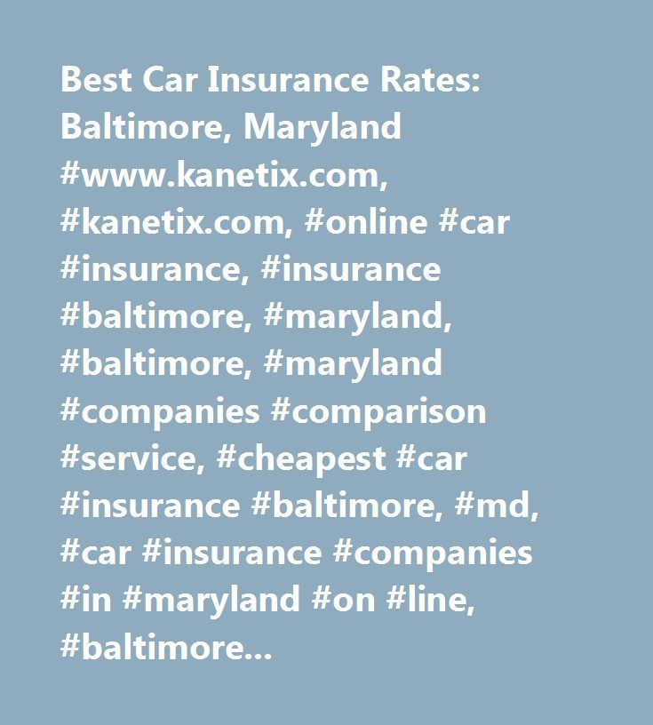 Best Car Insurance Rates: Baltimore, Maryland #www.kanetix.com, #kanetix.com, #online #car #insurance, #insurance #baltimore, #maryland, #baltimore, #maryland #companies #comparison #service, #cheapest #car #insurance #baltimore, #md, #car #insurance #companies #in #maryland #on #line, #baltimore, #maryland #insurance #quote, #inexpensive #automobile #insurance #in #baltimore, #md, #ktx…