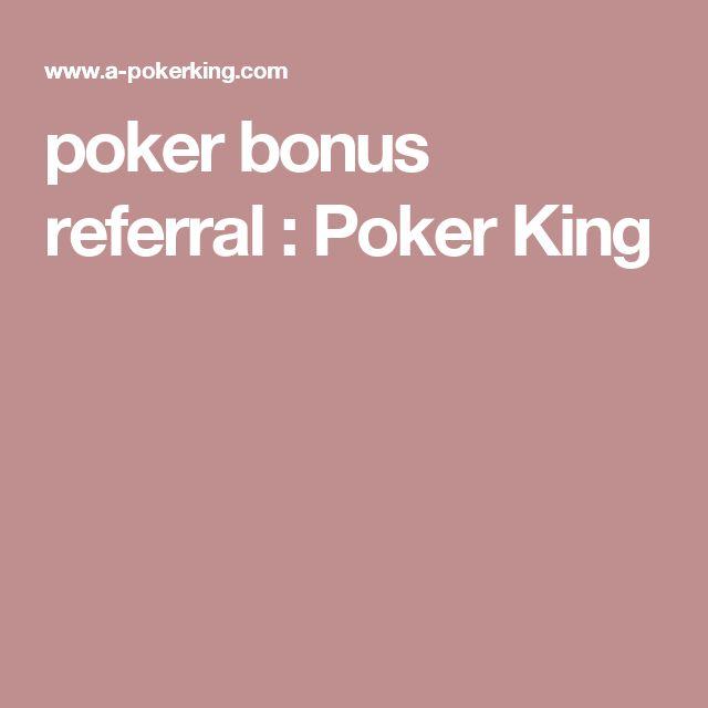 poker bonus referral : Poker King