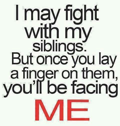 So true! My little brother says I'm way to over protective! And your little face might be messed up... Just a little