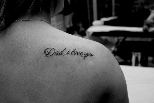 Dad, I love you http://tattoos-ideas.net/dad-i-love-you/ Back Tattoos, Black Ink, Quote Tattoos