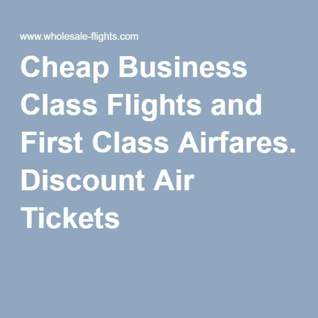 Cheap Business Class Flights and First Class Airfares. Discount Air Tickets