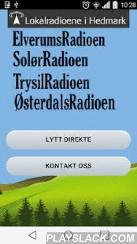 Lokalradio  Android App - playslack.com , Med denne appen får du enkel tilgang til lokalradiostasjoner i Hedmark (driftet av Radiodrift AS). SolørRadioen, ElverumsRadioen, TrysilRadioen og ØsterdalsRadioen.Alltid tilgang til den siste musikken og hva som skjer i ditt lokalområde direkte på din mobile enhet.