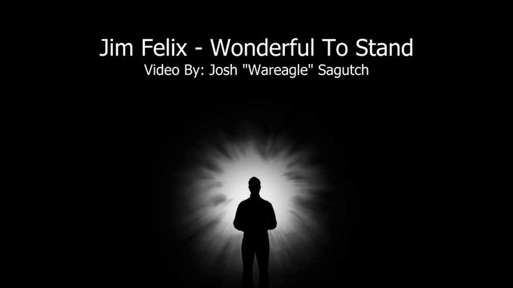 Jim Felix - Wonderful To Stand