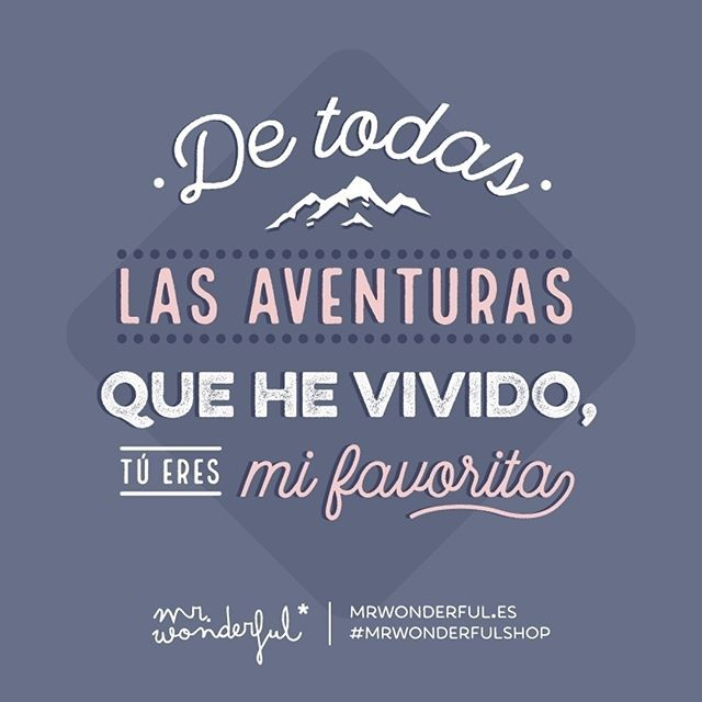 No hay otra que me haya gustado tanto. Of all the adventures I have experienced, you are my favourite. There is no other I have liked so much #mrwonderfulshop #quotes #adventure #favorite