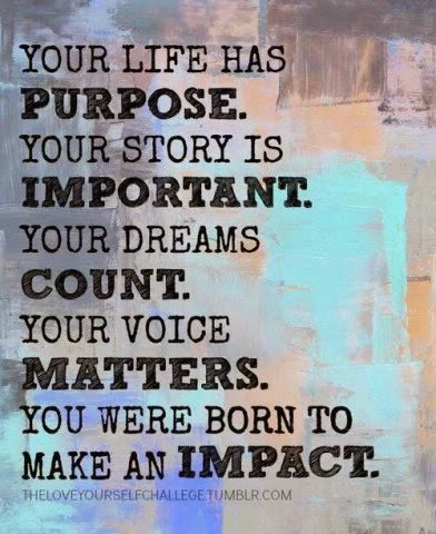 Your Life Has A Purpose Your Story Is Important Your Dreams Matter Fascinating Purpose Quotes