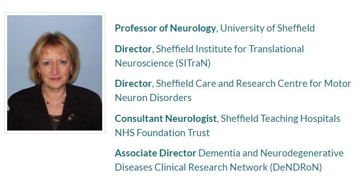 Professor of Neurology, University of Sheffield Director, Sheffield Institute for Translational Neuroscience (SITraN) Director, Sheffield Care and Research Centre for Motor Neuron Disorders Consultant Neurologist, Sheffield Teaching Hospitals NHS Foundation Trust Associate Director Dementia and Neurodegenerative Diseases Clinical Research Network (DeNDRoN)  http://sitran.org/people/shaw  #Pamela_Shaw
