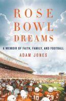 Rose Bowl Dreams: a Memoir of Faith, Family, and Football by Adam Jones