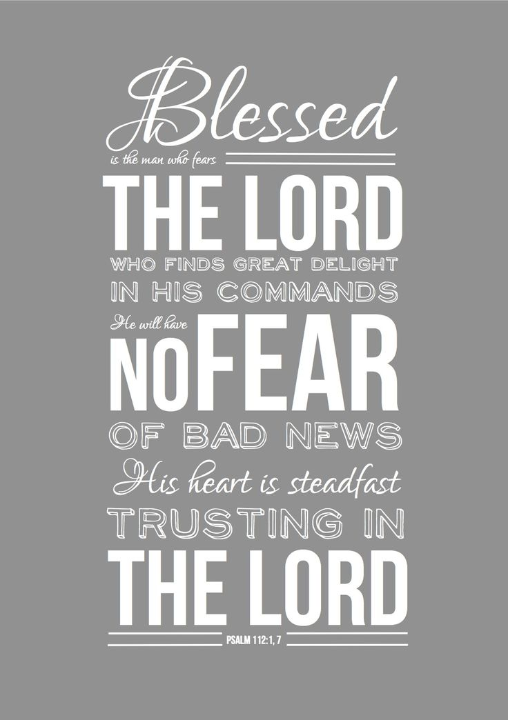 Psalm 112. Just fear HIM.