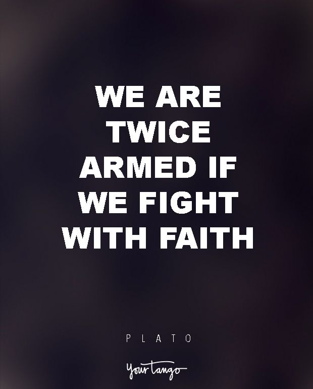 """""""We are twice armed if we fight with faith."""" — Plato"""