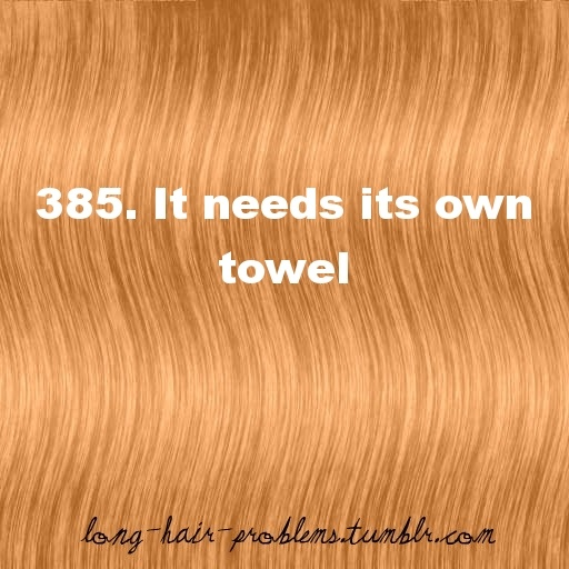 "Long Hair Problems. Some people don't understand this. I'll ask for two towels and they're like ""why?"", and I'm like, ""really?"""