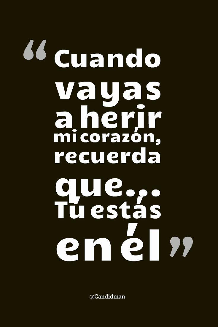 """""""Cuando vayas a herir mi #Corazon, recuerda que... Tú estás en él"""". @candidman #Frases #Desamor"""