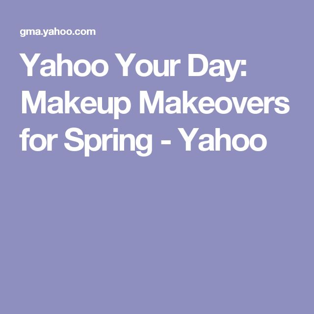 Yahoo Your Day: Makeup Makeovers for Spring - Yahoo