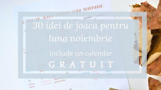 30 idei de joaca pentru luna noiembrie, organizate intr-un calendar pe care il poti descarca gratuit. Joaca inspirata de natura de toamna, animale, miscare.