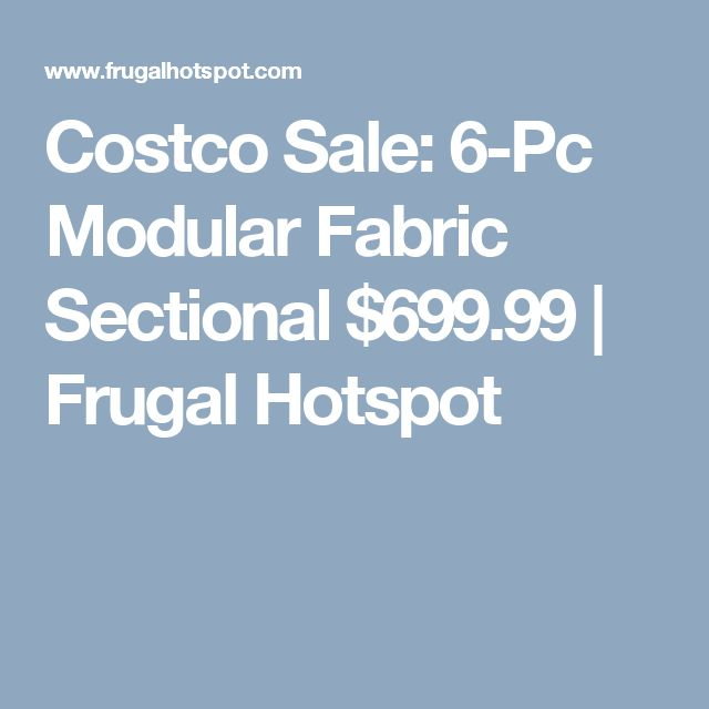 Costco Sale: 6-Pc Modular Fabric Sectional $699.99 | Frugal Hotspot