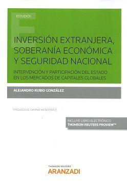 Inversión extranjera, soberanía económica y seguridad nacional : intervención y participación del Estado en los mercados de capitales globales / Alejandro Rubio González. - 2017