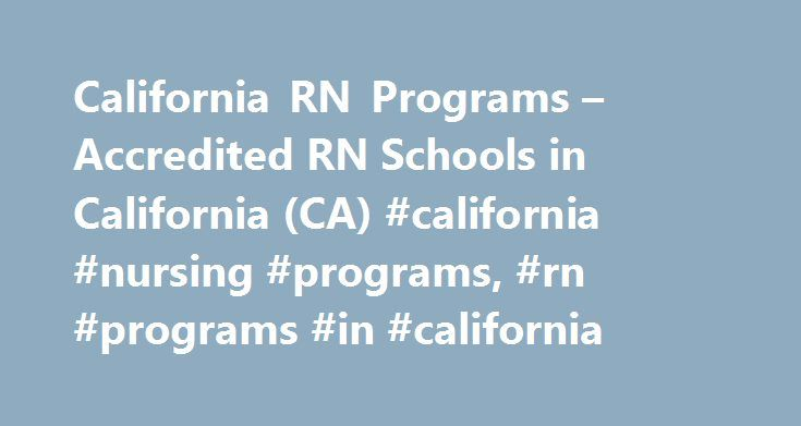 California RN Programs – Accredited RN Schools in California (CA) #california #nursing #programs, #rn #programs #in #california http://ireland.remmont.com/california-rn-programs-accredited-rn-schools-in-california-ca-california-nursing-programs-rn-programs-in-california/  # California RN Programs RN Programs in California There is a shortage of Registered Nurses in the United States. Jobs for Registered Nurses have increased despite significant job losses in all other types of employment…