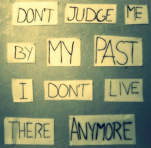 We all have a past good or bad, its about how we are living today