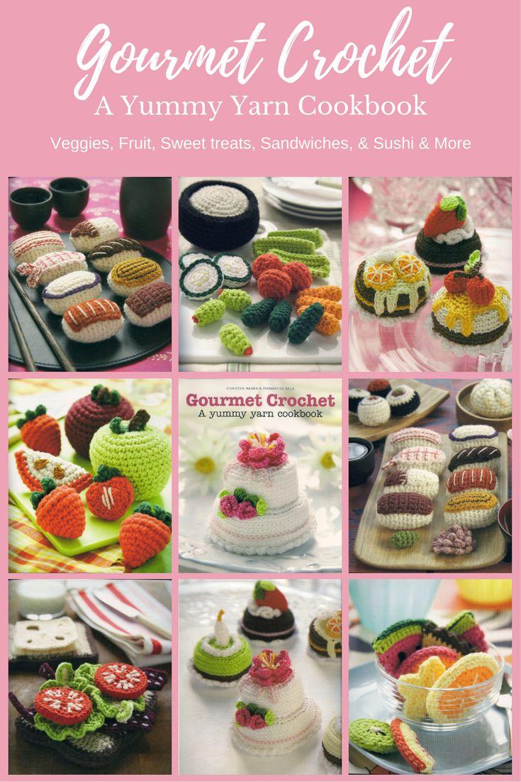 Gourmet Crochet - A Yummy Yarn Cookbook of Food Amigurumi https://babytoboomer.com/2016/11/05/food-amigurumi/
