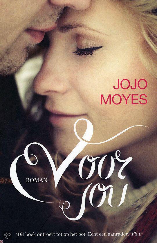 Voor jou - Jojo Moyes Deel 1 Een boek dat je niet uit kunt lezen zonder natte wangen te krijgen.