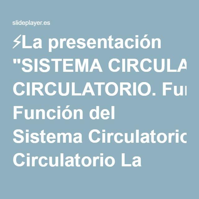 """⚡La presentación """"SISTEMA CIRCULATORIO. Función del Sistema Circulatorio La sangre lleva a cada célula los nutrientes necesarios y, a cambio, recibe sustancias de desecho."""""""