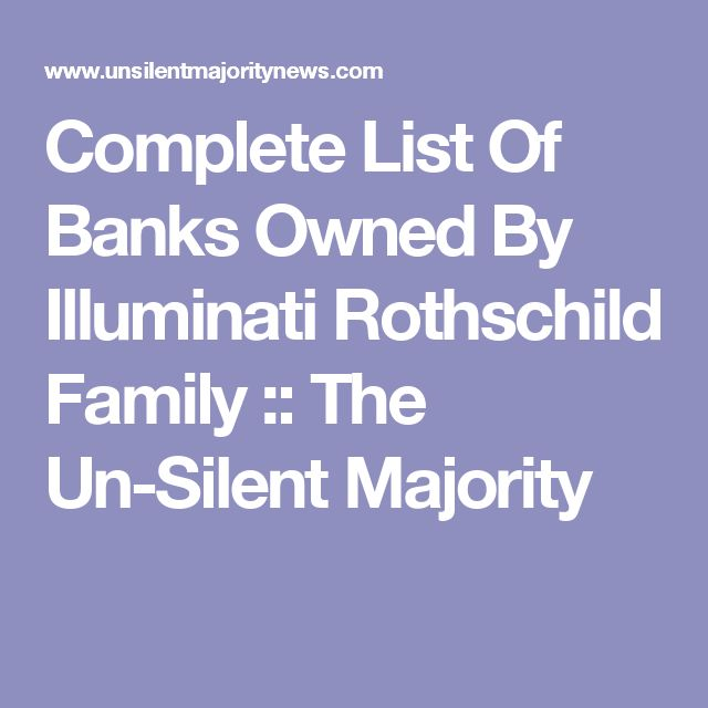 Complete List Of Banks Owned By Illuminati Rothschild Family :: The Un-Silent Majority