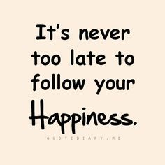 Follow your happiness