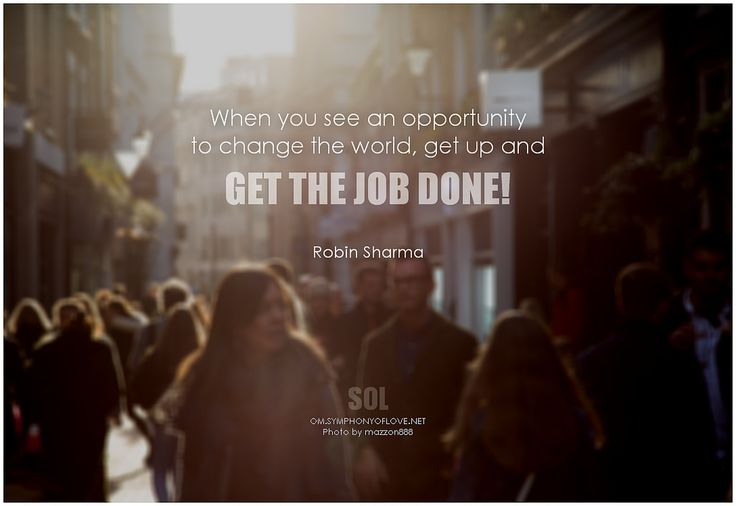 When you see an opportunity to change the world, get up and get the job done! - Robin Sharma #bethechange #makeadifference #quotes #quoteoftheday #quotestoliveby #inspirational #inspirationalquotes #picturequotes #picture #pictureoftheday