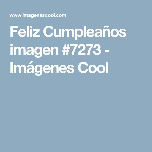 Feliz Cumpleaños imagen #7273 - Imágenes Cool