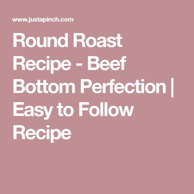 Round Roast Recipe - Beef Bottom Perfection   Easy to Follow Recipe