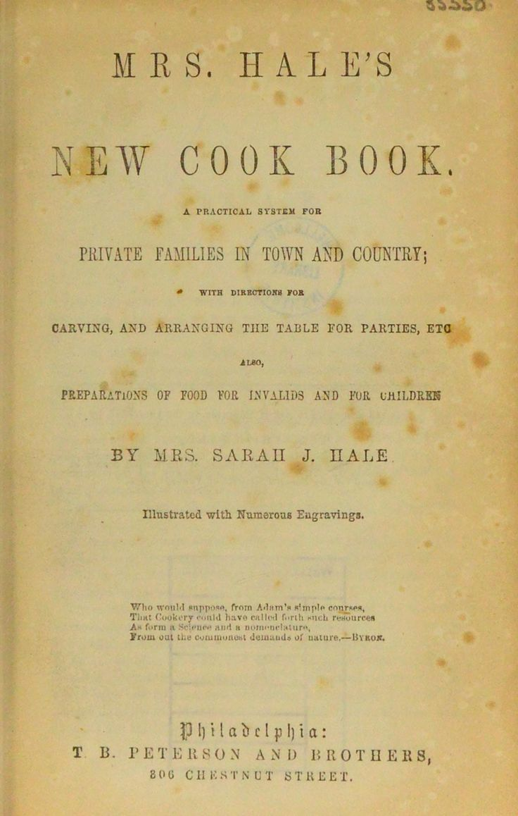 Mrs. Hale's new cook book : A practical system for private families in town and country; with directions for carving, and arranging the table for parties, etc. Also, preparations of food for invalids and for children