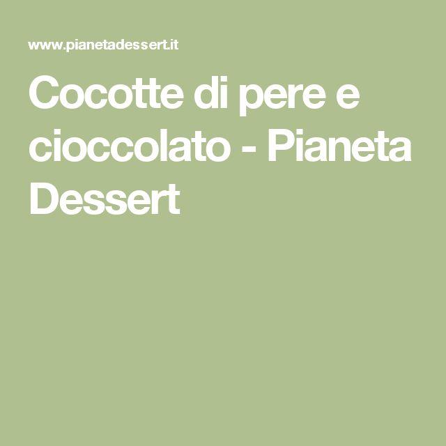 Cocotte di pere e cioccolato - Pianeta Dessert