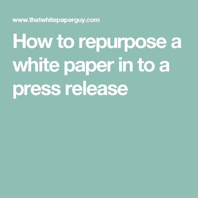 How to repurpose a white paper in to a press release