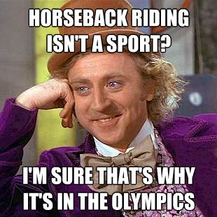 Everyone says its not a sport but football and other things are! Is football in the Olympics nope! The Olympics contains sports and horseback riding is in it so clearly it is a sport!!!