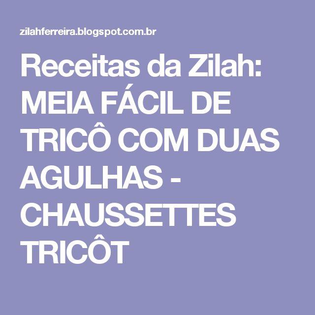 Receitas da Zilah: MEIA FÁCIL DE TRICÔ COM DUAS AGULHAS - CHAUSSETTES TRICÔT