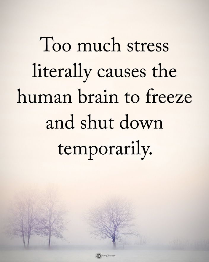 Tag Someone Who Needs To Read This Too Much Stress Literally Causes The Human Brain To Freeze And Shut Down Temp Stress Quotes Down Quotes Suffering Quotes