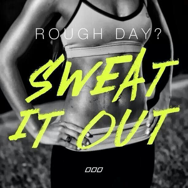 Rough day? SWEAT IT OUT. #quote