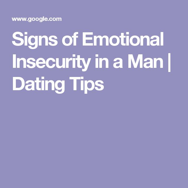 Signs of Emotional Insecurity in a Man | Dating Tips