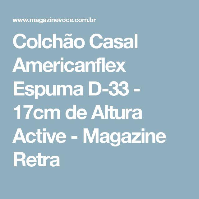 Colchão Casal Americanflex Espuma D-33 - 17cm de Altura Active - Magazine Retra