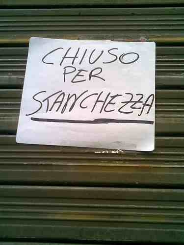 Chiuso per stanchezza - Shop is closed because I am tired :-).