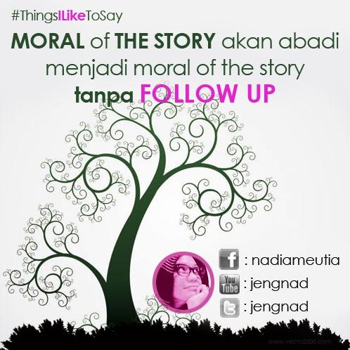 Moral of the story hanya akan menjadi moral of the story tanpa follow up #thingsiliketosay #quote #motivasi